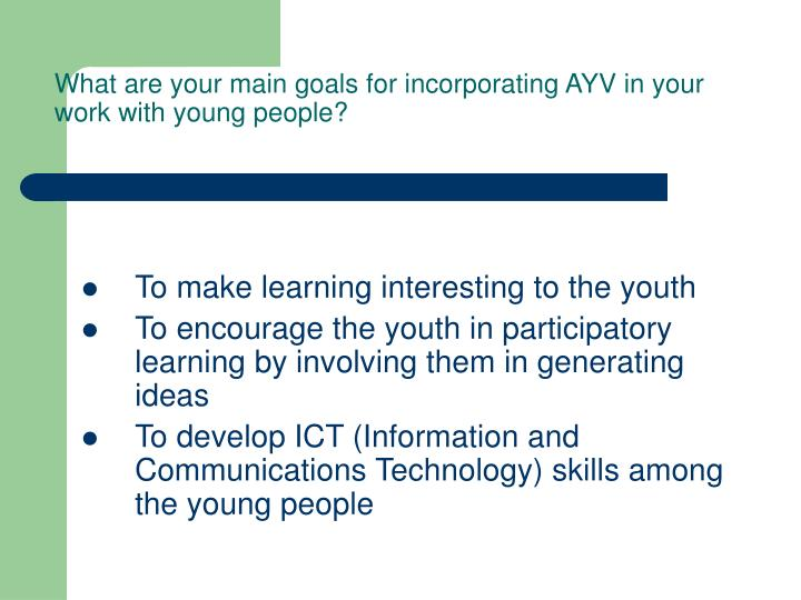 What are your main goals for incorporating AYV in your work with young people?