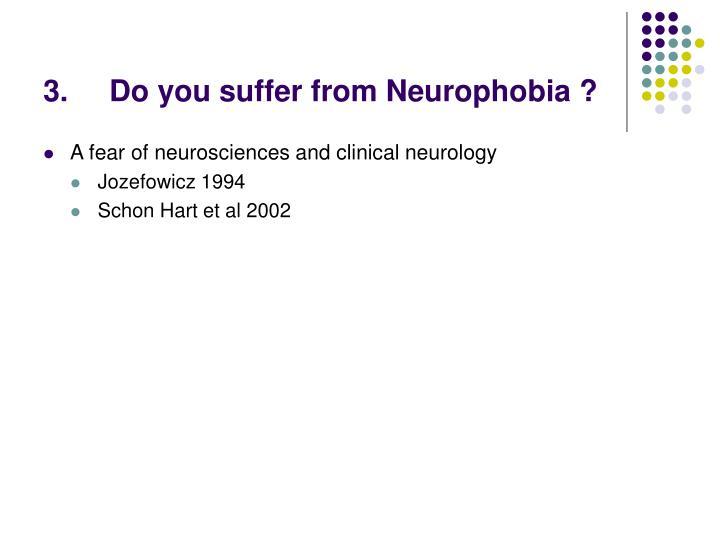 Do you suffer from Neurophobia ?