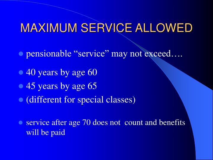 MAXIMUM SERVICE ALLOWED
