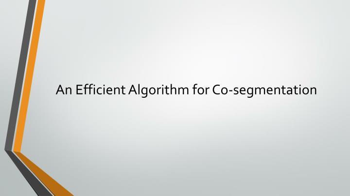 An Efficient Algorithm for Co-segmentation
