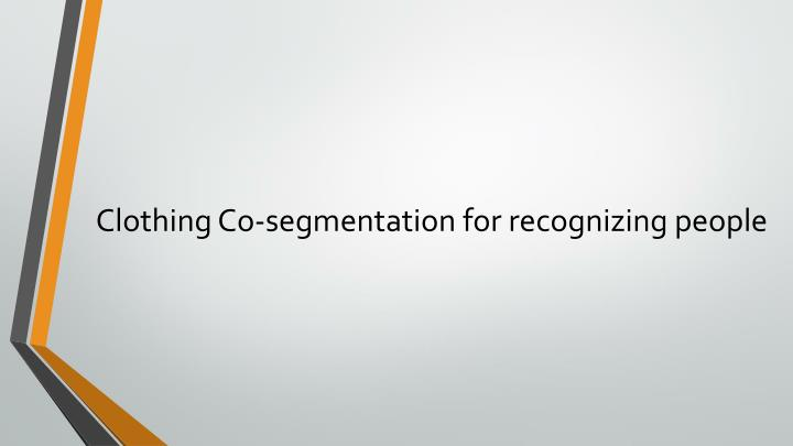 Clothing Co-segmentation for recognizing people