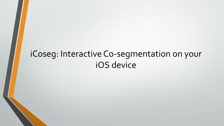 iCoseg: Interactive Co-segmentation on your iOS device