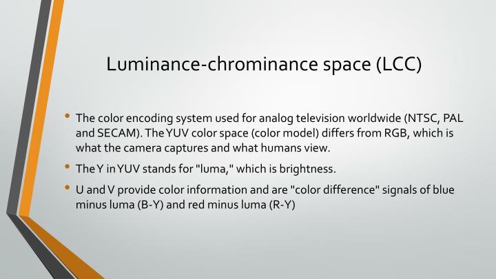 Luminance-chrominance space (LCC)