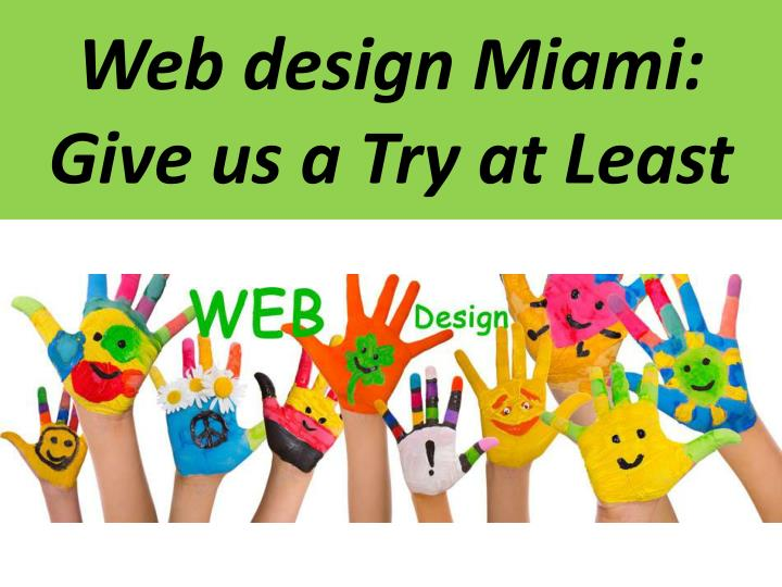 Web design Miami: Give us a Try atLeast