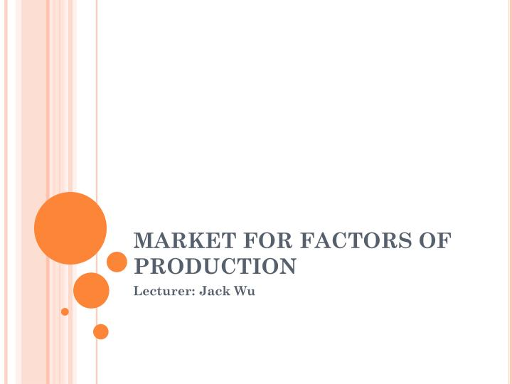 MARKET FOR FACTORS OF PRODUCTION