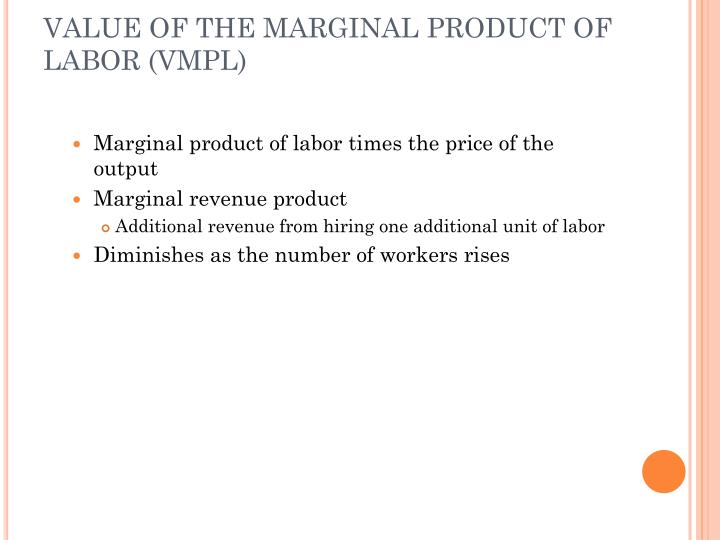 VALUE OF THE MARGINAL PRODUCT OF LABOR (VMPL)