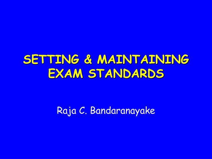 SETTING & MAINTAINING EXAM STANDARDS