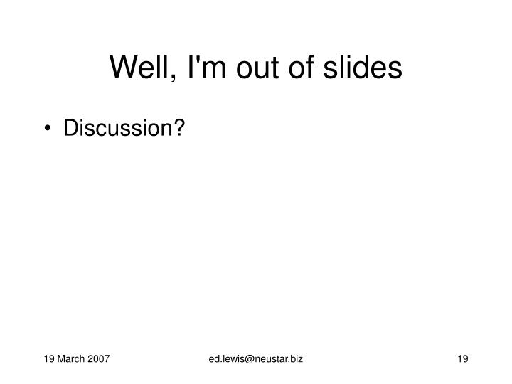 Well, I'm out of slides