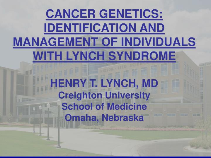 CANCER GENETICS: IDENTIFICATION AND MANAGEMENT OF INDIVIDUALS WITH LYNCH SYNDROME