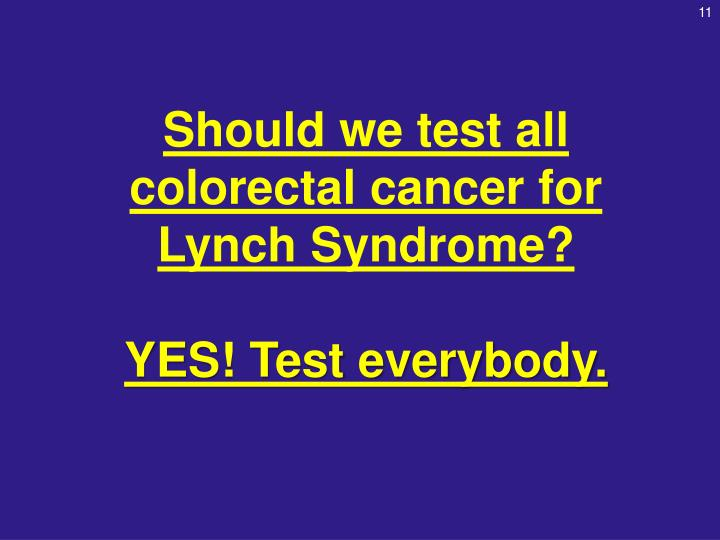 Should we test all colorectal cancer for Lynch Syndrome?