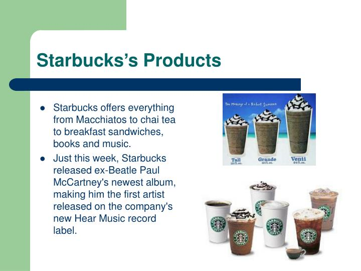 Starbucks offers everything from Macchiatos to chai tea to breakfast sandwiches, books and music.