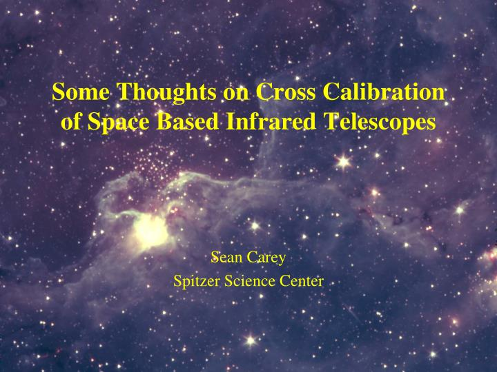 Some Thoughts on Cross Calibration of Space Based Infrared Telescopes