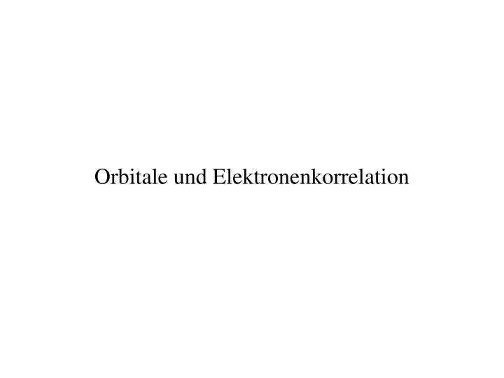 Orbitale und Elektronenkorrelation