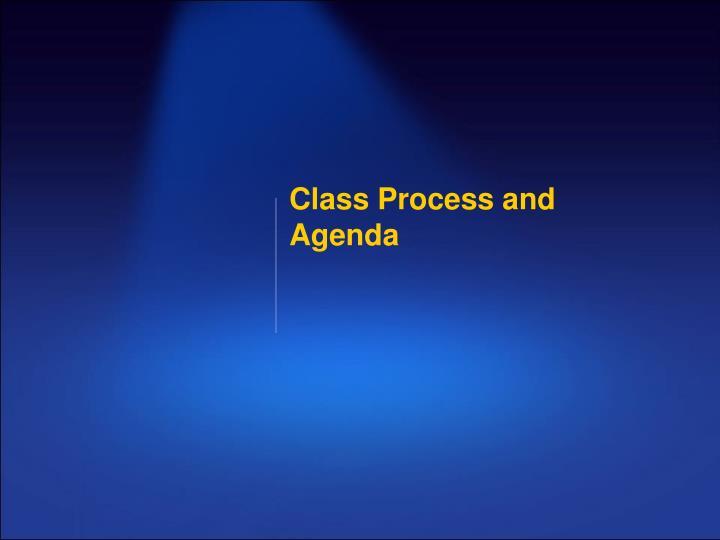 Class Process and Agenda
