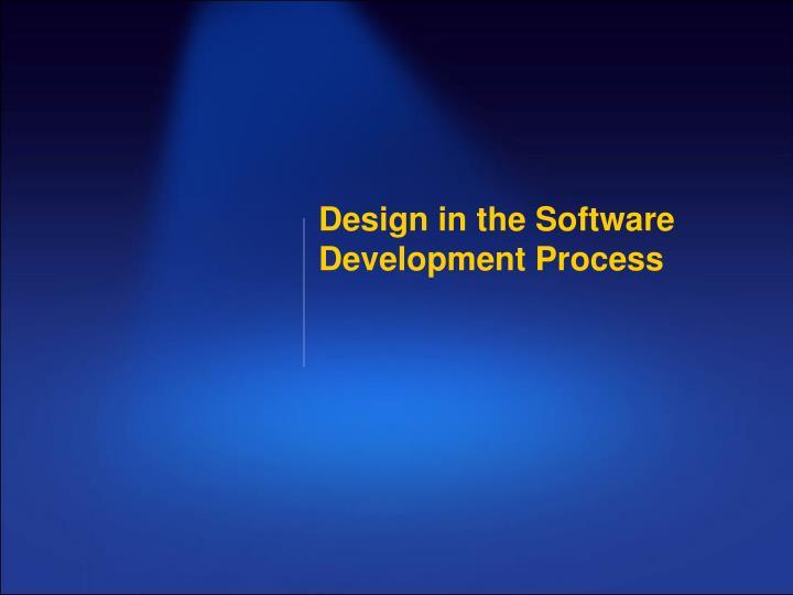 Design in the Software Development Process