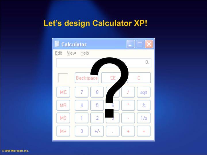 Let's design Calculator XP!