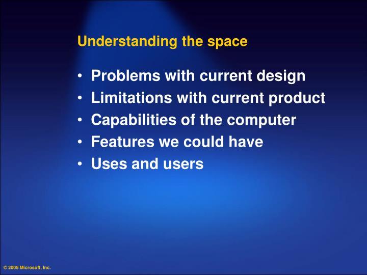 Understanding the space