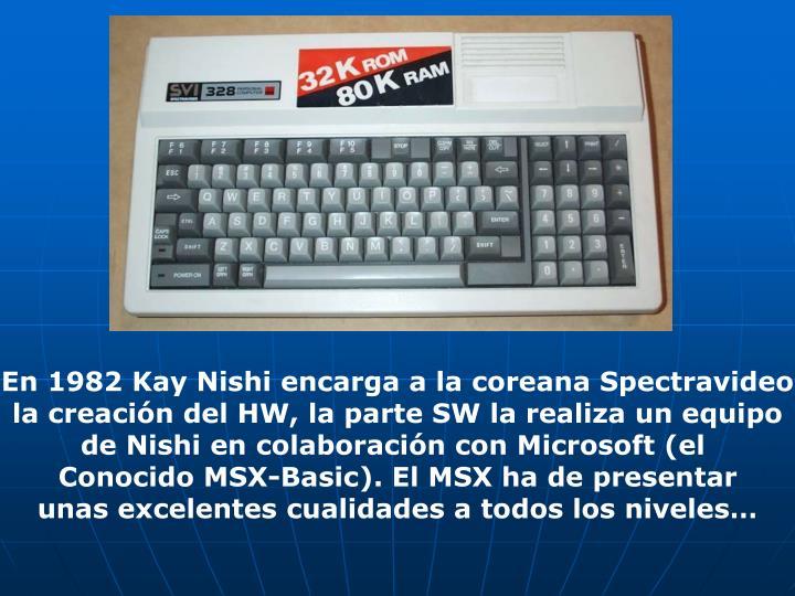 En 1982 Kay Nishi encarga a la coreana Spectravideo