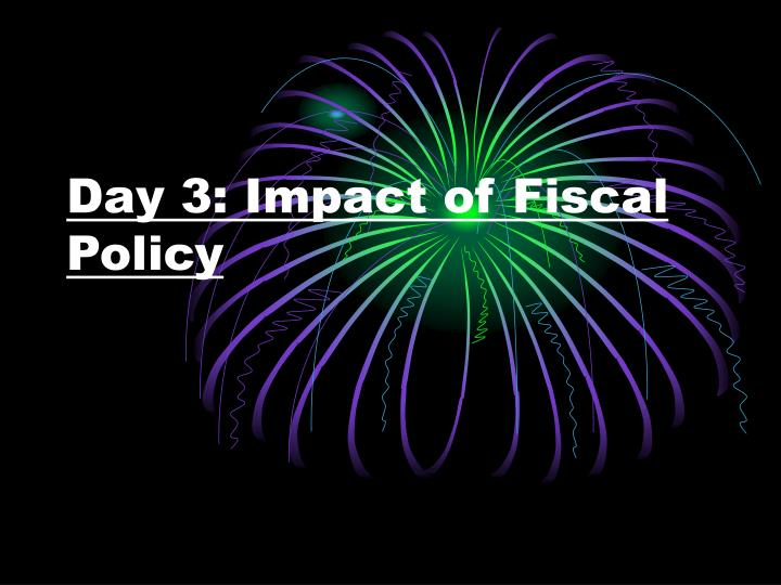 Day 3: Impact of Fiscal Policy