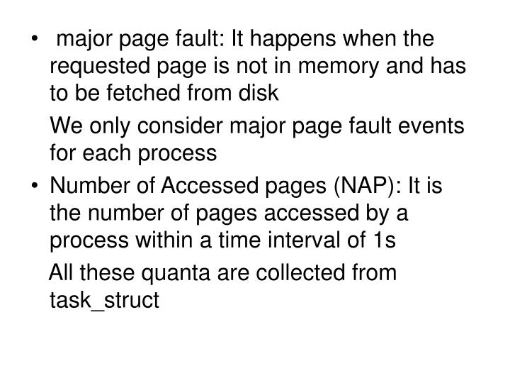 major page fault: It happens when the requested page is not in memory and has to be fetched from disk