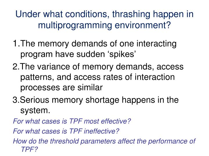 Under what conditions, thrashing happen in multiprogramming environment?