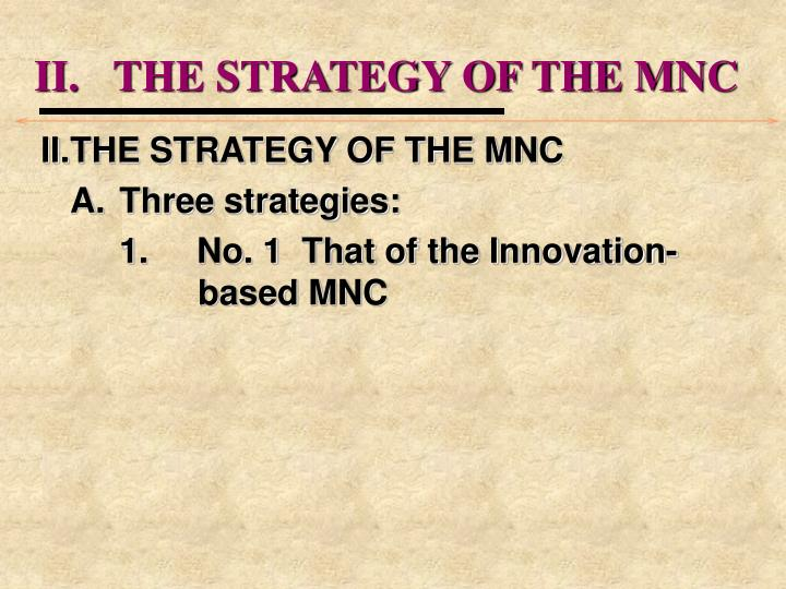 II.	THE STRATEGY OF THE MNC