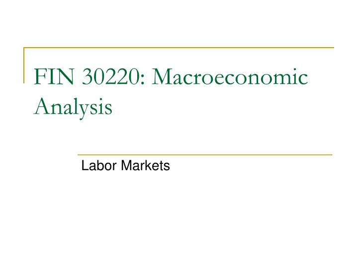 Fin 30220 macroeconomic analysis