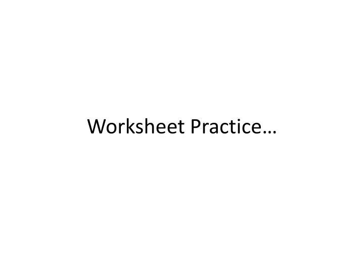 Worksheet Practice…