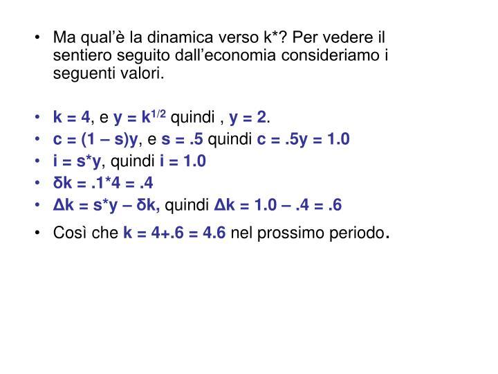 Ma qual'è la dinamica verso k*? Per vedere il sentiero seguito dall'economia consideriamo i seguenti valori.