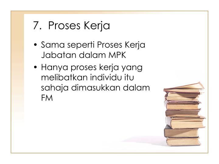 7.  Proses Kerja
