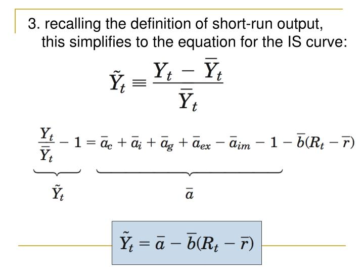 3. recalling the definition of short-run output, this simplifies to the equation for the IS curve: