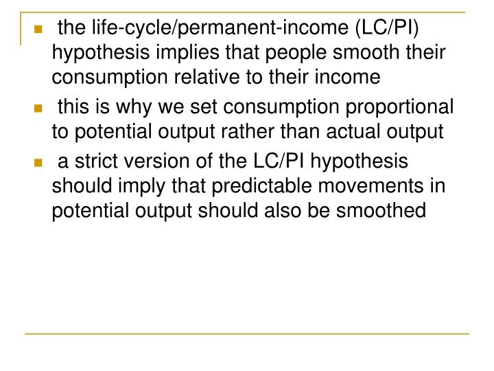 the life-cycle/permanent-income (LC/PI) hypothesis implies that people smooth their consumption relative to their income