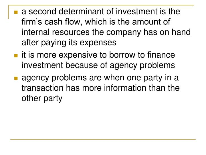 a second determinant of investment is the firm's cash flow, which is the amount of internal resources the company has on hand after paying its expenses