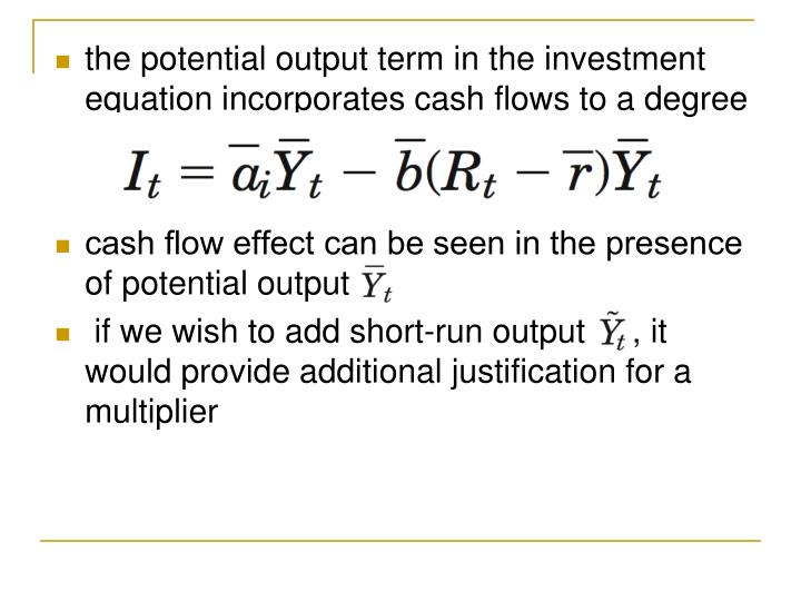 the potential output term in the investment equation incorporates cash flows to a degree