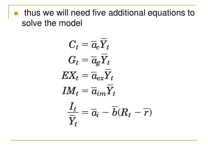 thus we will need five additional equations to solve the model