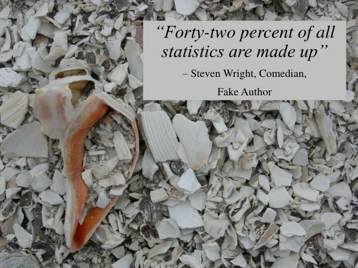 """""""Forty-two percent of all statistics are made up"""""""