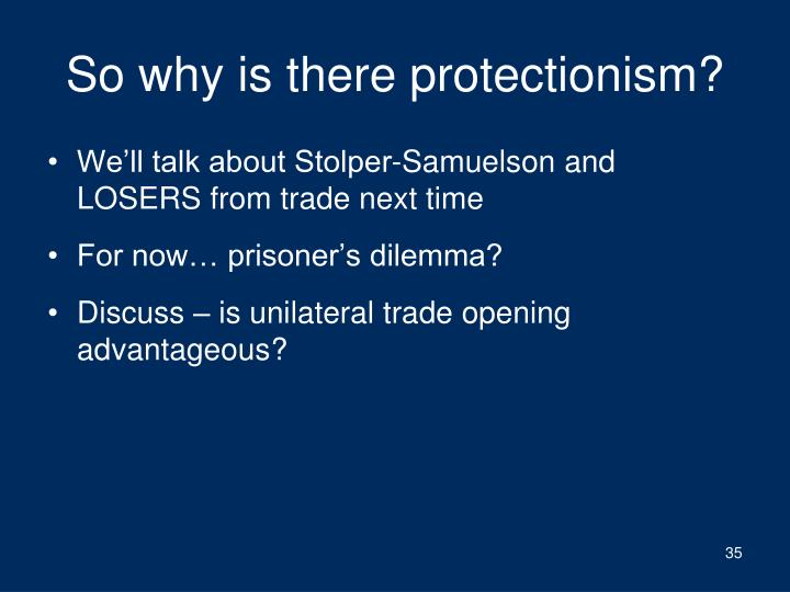 So why is there protectionism?