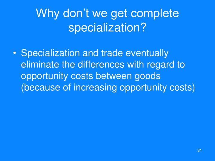 Why don't we get complete specialization?