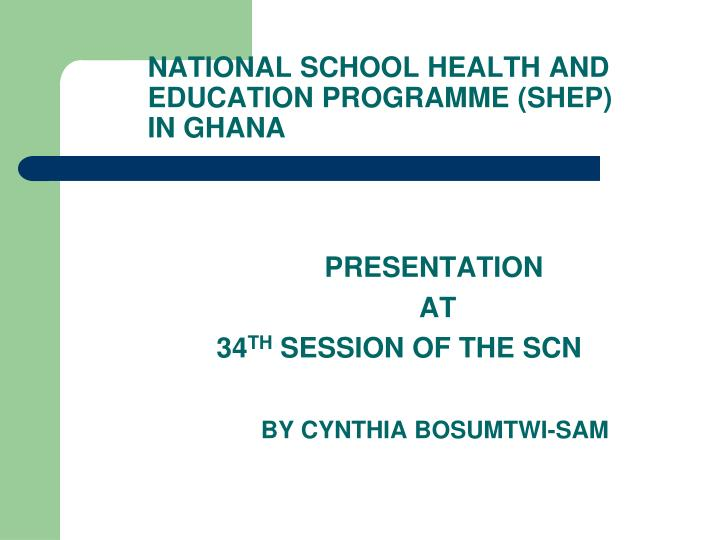 presentation at 34 th session of the scn by cynthia bosumtwi sam