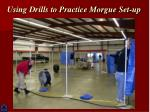 using drills to practice morgue set up