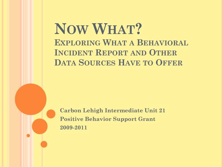 Now what exploring what a behavioral incident report and other data sources have to offer