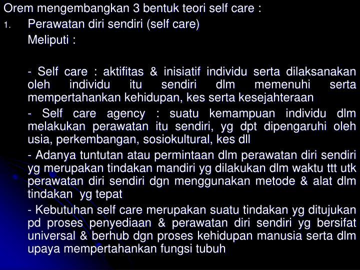 Orem mengembangkan 3 bentuk teori self care :