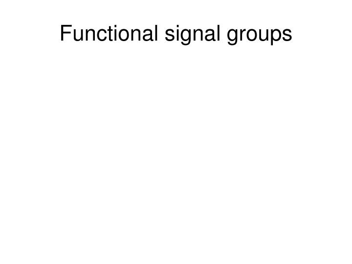 Functional signal groups