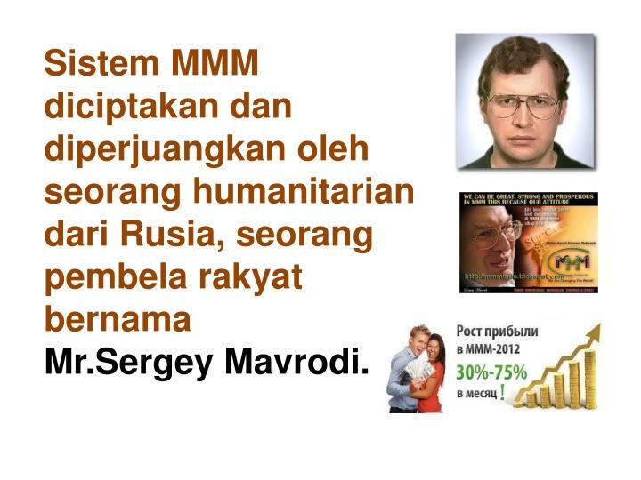 Sistem MMM diciptakan dan diperjuangkan oleh seorang humanitarian dari Rusia, seorang pembela rakyat bernama