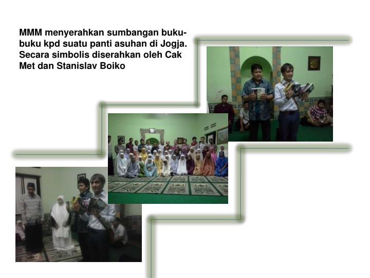 MMM menyerahkan sumbangan buku-buku kpd suatu panti asuhan di Jogja. Secara simbolis diserahkan oleh Cak Met dan Stanislav Boiko