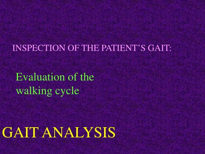INSPECTION OF THE PATIENT'S GAIT: