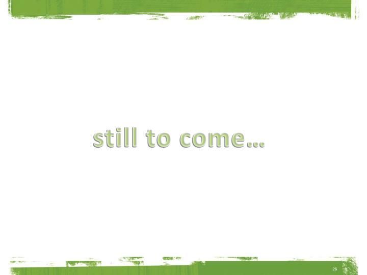 still to come…