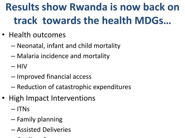 Results show Rwanda is now back on track  towards the health MDGs…