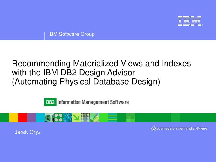 Recommending Materialized Views and Indexes with the IBM DB2 Design Advisor