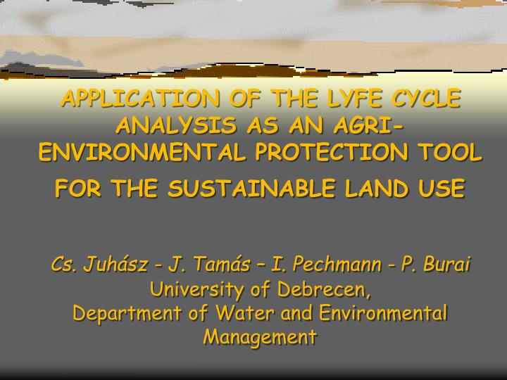 APPLICATION OF THE LYFE CYCLE ANALYSIS AS AN AGRI-ENVIRONMENTAL PROTECTION TOOL FOR THE SUSTAINABLE ...